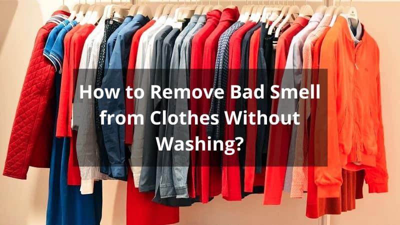 How To Remove Bad Smell From Clothes Without Washing