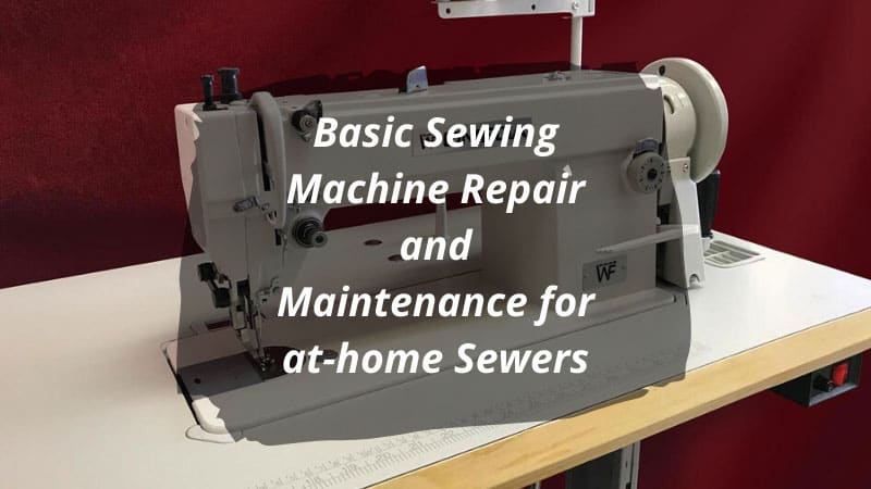 Basic Sewing Machine Repair and Maintenance for at-home Sewers