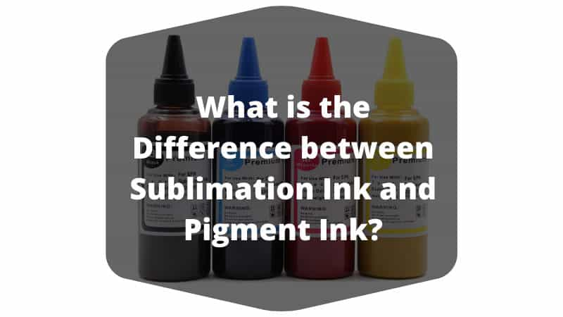 What is the Difference between Sublimation Ink and Pigment Ink?