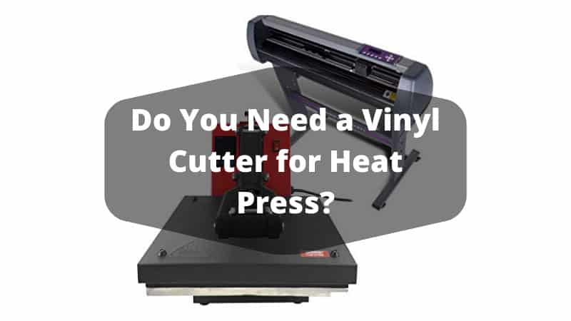 Do You Need a Vinyl Cutter for Heat Press