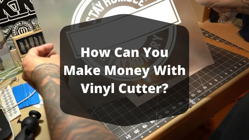 How Can You Make Money With Vinyl Cutter