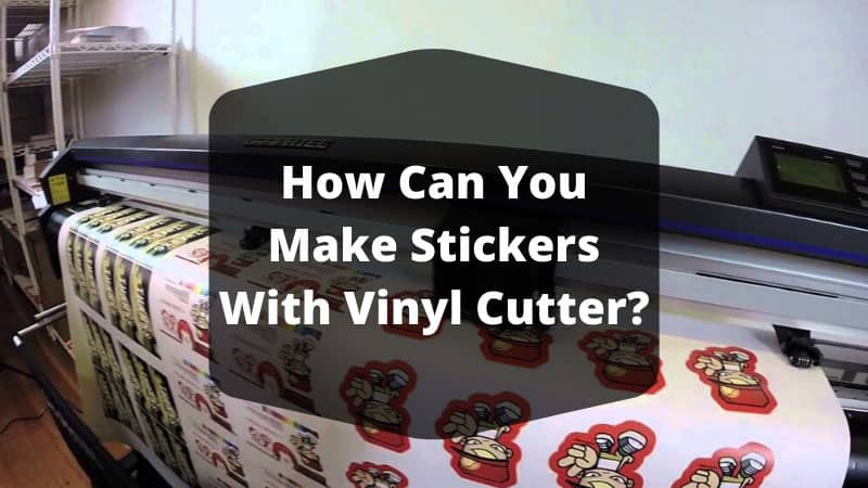 How Can You Make Stickers With Vinyl Cutter