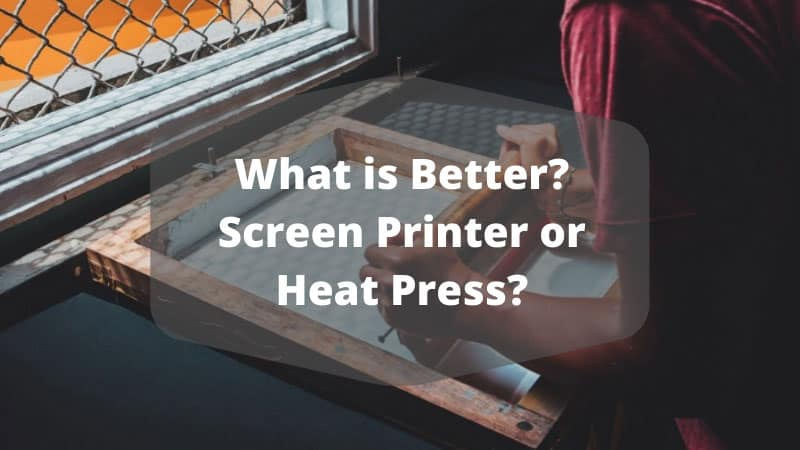 What is Better? Screen Printer or Heat Press?