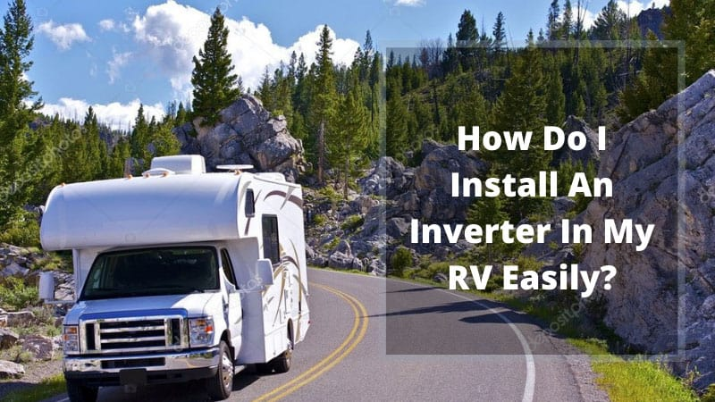 How-Do-I-Install-An-Inverter-In-My-RV-Easily
