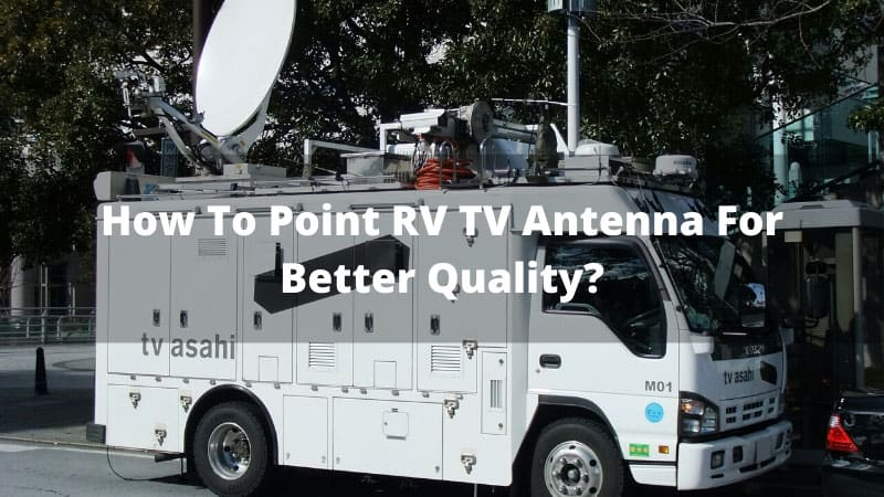 How-To-Point-RV-TV-Antenna-For-Better-Quality