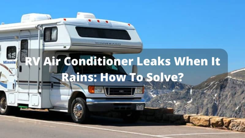 RV-Air-Conditioner-Leaks-When-It-Rains_-How-To-Solve